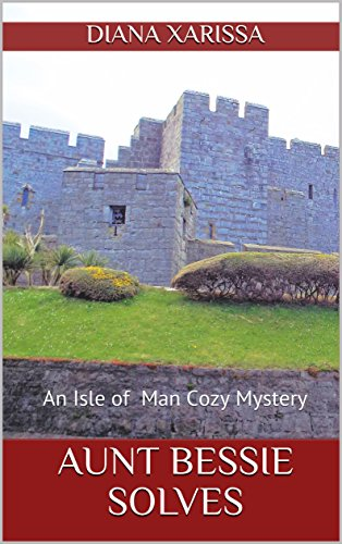 Aunt Bessie Solves (An Isle of Man Cozy Mystery Book 19) by [Xarissa, Diana]