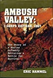 Ambush Valley: I Corps Vietnam, 1967-The Story of a Marine Infantry Battalion's Battle for Survival