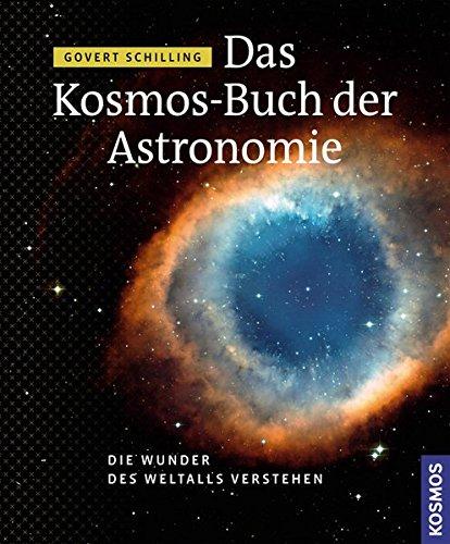 Das Kosmos Buch der Astronomie: Die Wunder des Weltalls verstehen