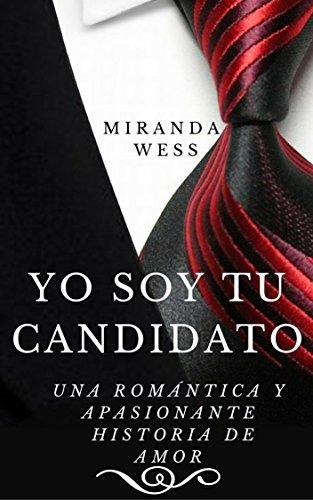Yo soy tu candidato: Romántica y apasionante historia de amor (Spanish Edition)