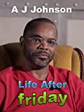 A J Johnson - Life After Friday