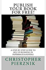 Publish Your Book for Free!: A Step-by-Step Guide to Self-Publishing in Paperback and E-Book Formats Paperback