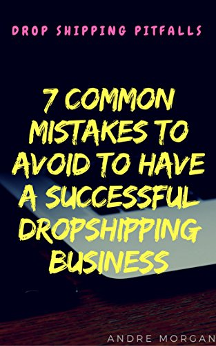 Drop Shipping Pitfalls: 7 Common Mistakes To Avoid To Have A Successful DropShipping Business (Cloud Income With Andre Book 2)