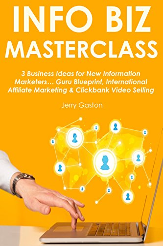 Download PDF INFO BIZ MASTERCLASS - 3 Business Ideas for New Information Marketers... Guru Blueprint, International Affiliate Marketing & Clickbank Video Selling