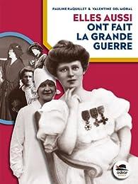 Elles aussi ont fait la Grande Guerre par Pauline Raquillet
