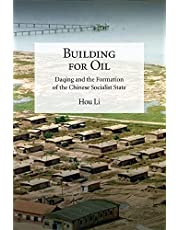 Building for Oil: Daqing and the Formation of the Chinese Socialist State