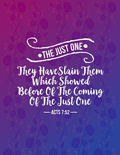 THE JUST ONE They have slain them which showed before of the coming of the Just One Acts 7:52: Names of Jesus Bible Verse Quote Cover Composition Notebook Large pdf
