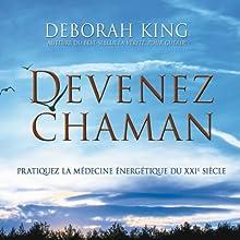 Devenez Chaman: Pratiquez la médecine énergétique du XXIe siècle | Livre audio Auteur(s) : Deborah King Narrateur(s) : Caroline Boyer