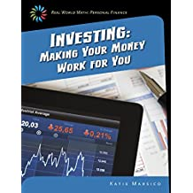 Investing: Making Your Money Work for You (21st Century Skills Library: Real World Math)