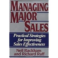 Managing Major Sales: Practical Strategies for Improving Sales Effectiveness