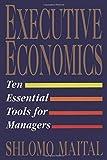 Executive Economics: Ten Essential Tools for Managers
