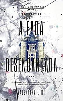 A fada desencantada (Um conto de uma fada Livro 2) por [Linz, Valentina]