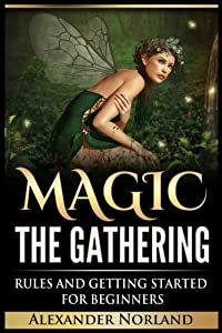 Magic The Gathering: Rules and Getting Started For Beginners (MTG, Best Strategies, Winning)