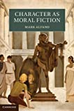 Character As Moral Fiction, Alfano, Mark, 1107026725
