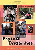 Physical Disabilities: The Ultimate Teen Guide (It Happened to Me)