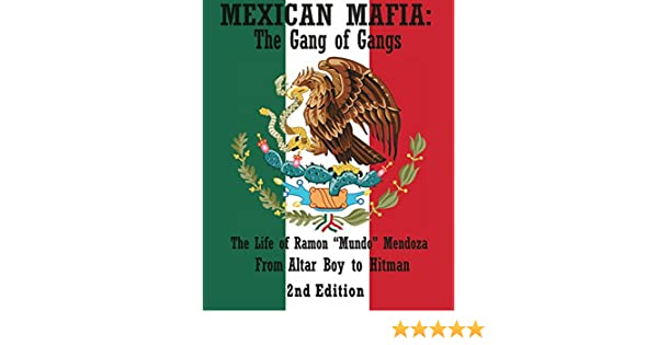 Mexican Mafia: Gang of Gangs - From Altar Boy to Hitman (2nd