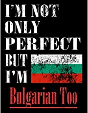 I'M Not Only Perfect I'M Bulgarian Too: Funny Bulgarian Notebook Journal Diary Bulgarian Heritage Gift, 110 Lined pages , high-Quality Cover (8.5 x 11) Inches