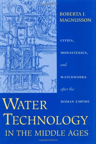 Water Technology in the Middle Ages: Cities, Monasteries, and Waterworks after the Roman Empire (Johns Hopkins Studies in the History of Technology)