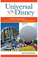 Universal versus Disney: The Unofficial Guide to American Theme Parks' Greatest Rivalry Paperback