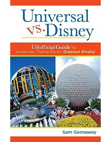 Universal versus Disney: The Unofficial Guide to American Theme Parks Greatest Rivalry