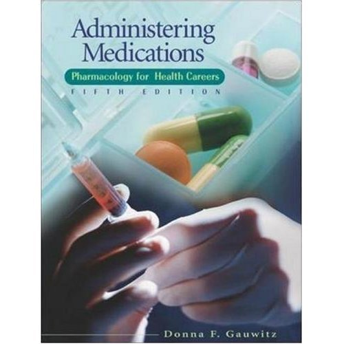 Read Online Administering Medications - Pharmacology for Health Careers By Gauwitz (5th, Fifth Edition) pdf