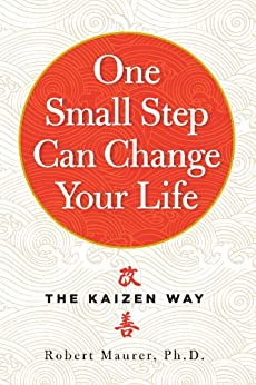 One Small Step Can Change Your Life: The Kaizen Way by [Maurer, Robert]