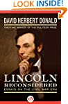 Lincoln Reconsidered: Essays on the C...