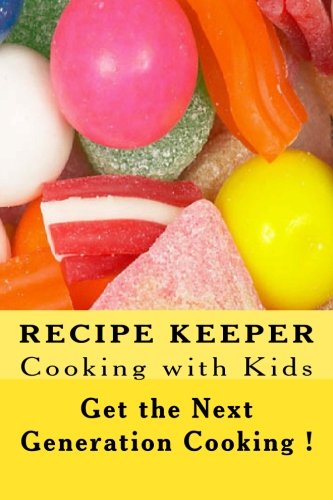 Recipe Keeper ~ COOKING with KIDS ~ Get the Next Generation Cooking: Blank Cookbook Formatted for Your Menu Choices (Blank Books by Cover Creations) by Rose Montgomery