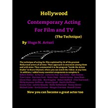 Contemporary Acting for Film and TV (The Technique): The technique of the best Hollywood actors explained, and all you have to do to become one of them.