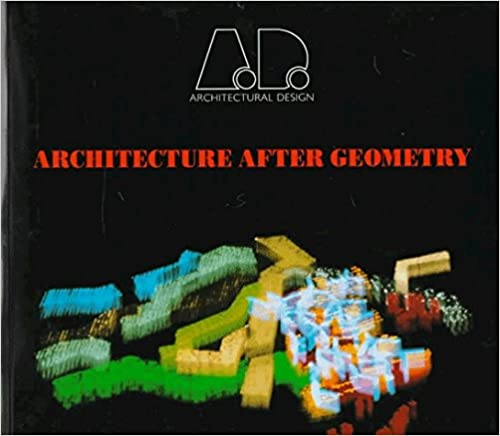 Architecture After Geometry Architectural Design Greg Lynn
