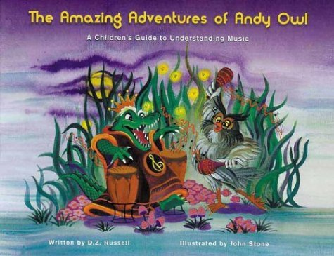 Read Online The Amazing Adventures of Andy Owl: A Children's Guide to Understanding Music by D. Z. Russell (2003-08-06) pdf epub