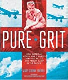 Pure Grit: How American World War II Nurses Survived Battle and Prison Camp in the Pacific (Hardback) - Common