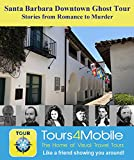 Santa Barbara Downtown Ghost Tour: Stories from Romance to Murder (Tours4Mobile Book 331)