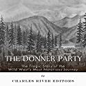 The Donner Party: The Tragic Story of the Wild West's Most Notorious Journey Audiobook by  Charles River Editors Narrated by Neil Holmes