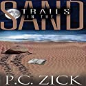 Trails in the Sand Audiobook by P.C. Zick Narrated by Jeffrey A. Hering