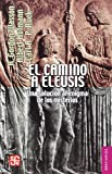 El camino a Eleusis / The path to Eleusis: Una Solución Al Enigma De Los Misterios / a Solution to the Puzzle of Mysteries (Brevarios) (Spanish Edition)