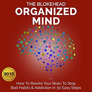 Organized Mind: How to Rewire Your Brain to Stop Bad Habits & Addiction in 30 Easy Steps Audiobook