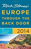 Rick Steves' Europe Through the Back Door 2014: Written by Rick Steves, 2013 Edition, (Reprint) Publisher: Avalon Travel Publishing [Paperback]