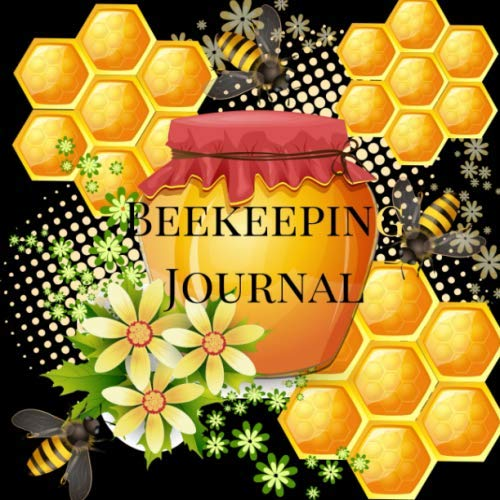 Beekeeping Journal: The Complete Practical Bee Keeping Pollination Guide Maintenance Notebook, Log Book, Tracker, Organizer With Blank Forms To Record ... More For Beginning And Advanced Beekeepers