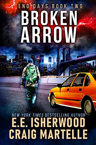 Broken Arrow: A Post-Apocalyptic Adventure (End Days Book 2) by [Isherwood, E.E., Martelle, Craig]