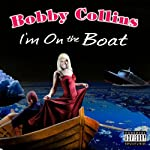 I'm On the Boat | Bobby Collins