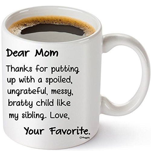 Muggies Dear Mom Your Favorite Funny 11 oz Pesonilized Coffee/Tea Mug For Mother and Wife, Great Unique Humorous Gift For Her Birthday, Mother's Day, Christmas Or Just To Make Her Smile. (Gifts To Make For Your Mom For Christmas)