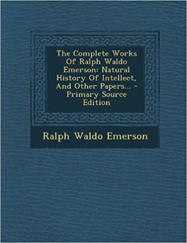 The Complete Works Of Ralph Waldo Emerson: Natural History Of Intellect, And Other Papers... - Primary Source Edition