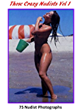 Those Crazy Nudists!  Vol. 1 (Nudist Photo Compendium)