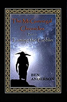 Taming the Goblin (The McGunnegal Chronicles Book 2) by [Anderson, Ben]