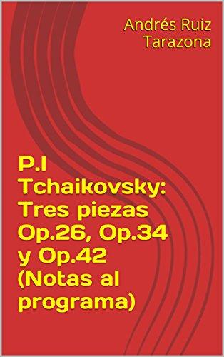 Descargar Libro P.i Tchaikovsky: Tres Piezas Op.26, Op.34 Y Op.42 Andrés Ruiz Tarazona