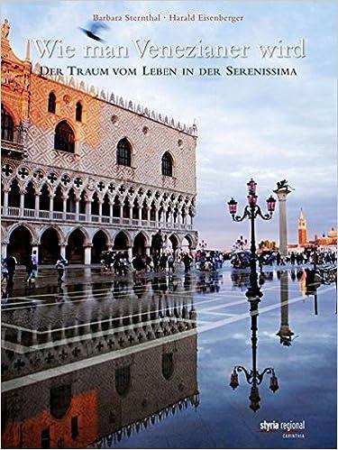 Wie man Venezianer wird. Der Traum vom Leben in der Serenissima.