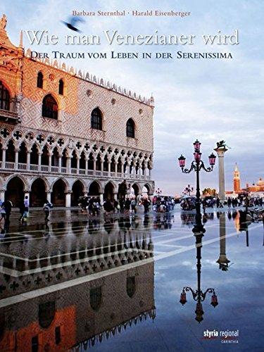 Wie man Venezianer wird: Der Traum vom Leben in der Serenissima