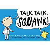 Talk, Talk, Squawk!: How and Why Animals Communicate (Animal Science)
