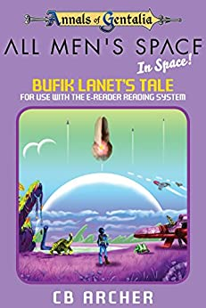 All Men's Space - In Space!: Bufik Lanet's Tale (Tales of Gentalia Book 7) by [Archer, CB]